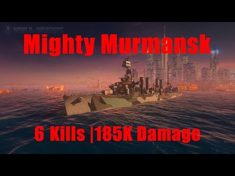 Mighty Murmansk - 6 Kills 185K Damage | World of Warships