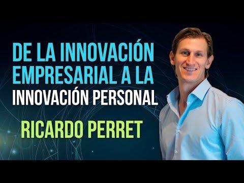 De la innovación empresarial a la innovación personal - Ricardo Perret - CONFERENCIA