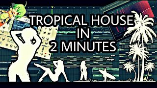 MAKE A TROPICAL HOUSE TRACK IN 2 MINUTES [FL STUDIO]