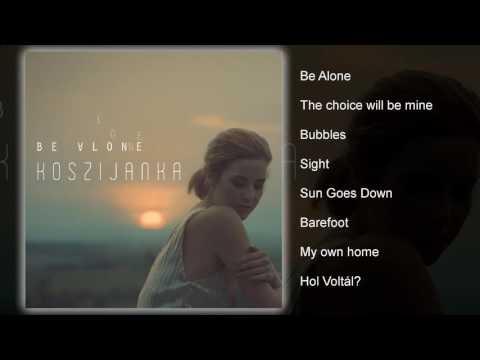 KosziJanka - Be Alone (teljes Album)
