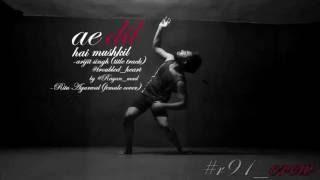 Ae Dil Hai Mushkil - Ritu agarwal(Female Cover)|contemporary| Improv| by #Rayan_mad #troubled_heart