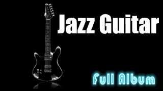 Guitar Jazz & Jazz Guitar: Destiny - Full Album (1 Hour Cool and Smooth Jazz Music Instrumental)