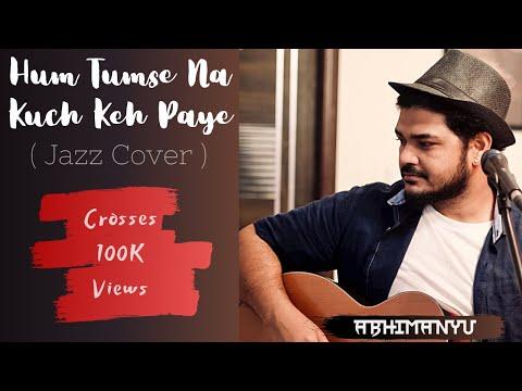 Hum Tumse Na Kuch Keh Paye (Unplugged Jazz Cover) - Abhimanyu...