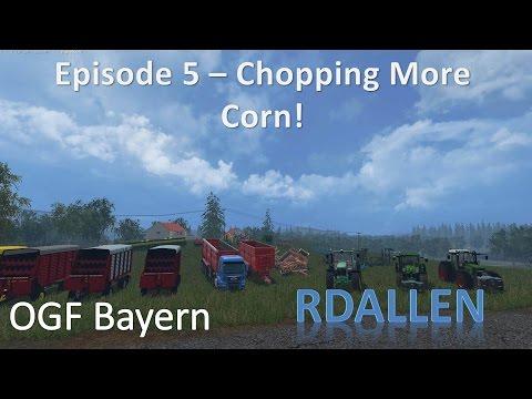 Farming Simulator 15 OGF Bayern E5 - Chopping More Corn