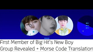 First Member of Big Hit's New Boy Group Revealed +Theories Morse Code Trans &Next Member Reveal Date