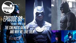 Episode #98 - The Batmen (Batmans?) On Film and Why We Love 'Em!
