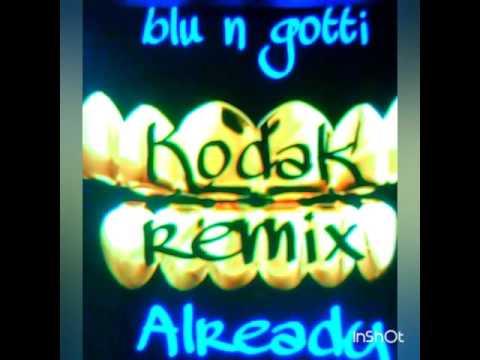 Blu n gotti kodak already remix thumbnail