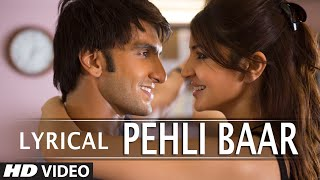 'Pehli Baar' Full Song with LYRICS | Dil Dhadakne Do | Ranveer Singh, Anushka Sharma | T-Series
