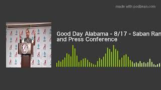 Good Day Alabama - 8/17 - Saban Rant and Press Conference