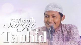 KAjian Islam:  Meraih Surga Dengan Tauhid - Ustadz Zaid Susanto, Lc.