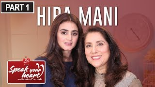 Hira Mani's Most Interesting Interview | Speak Your Heart With Samina Peerzada | Part I