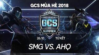 SMG vs ahq [Playoffs - Tứ kết][26.10.2018] - GCS mùa Hè 2018
