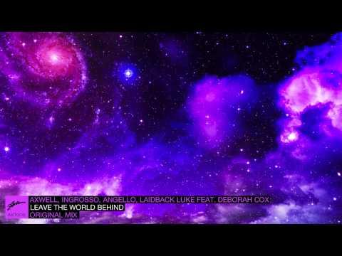 Axwell, Ingrosso, Angello, Laidback Luke ft. Deborah Cox - Leave The World Behind (Original)