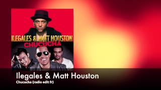 "Ilegales et Matt Houston ""Chucucha"""
