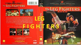 KUNG FU LOVERS | INVINCIBLE KUNG FU LEGS | LEG FIGHTERS