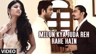 Milun Kya Juda Reh Rahe HainVideo Song from Bewafaai Ka Aalam