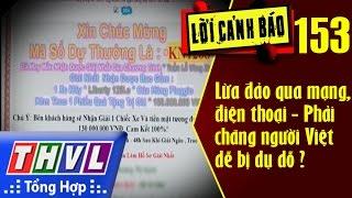THVL   Lời cảnh báo - Kỳ 153: Lừa đảo qua mạng, điện thoại - Phải chăng người Việt dễ bị dụ dỗ ?