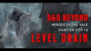 Level Drain: Heroes of the Vale Chapter 2 Episode 13 | D&D Beyond