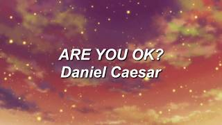 ARE YOU OK? - Daniel Caesar Lyrics