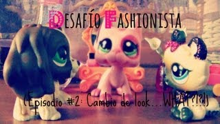 LPS: Desafío Fashionista (Episodio #2: Cambio de look...WHAT?!?!)