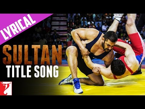 Lyrical: Sultan Title Song With Lyrics | Sultan | Salman Khan | Anushka Sharma