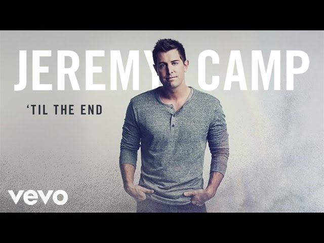Jeremy Camp - 'Til The End (Audio)