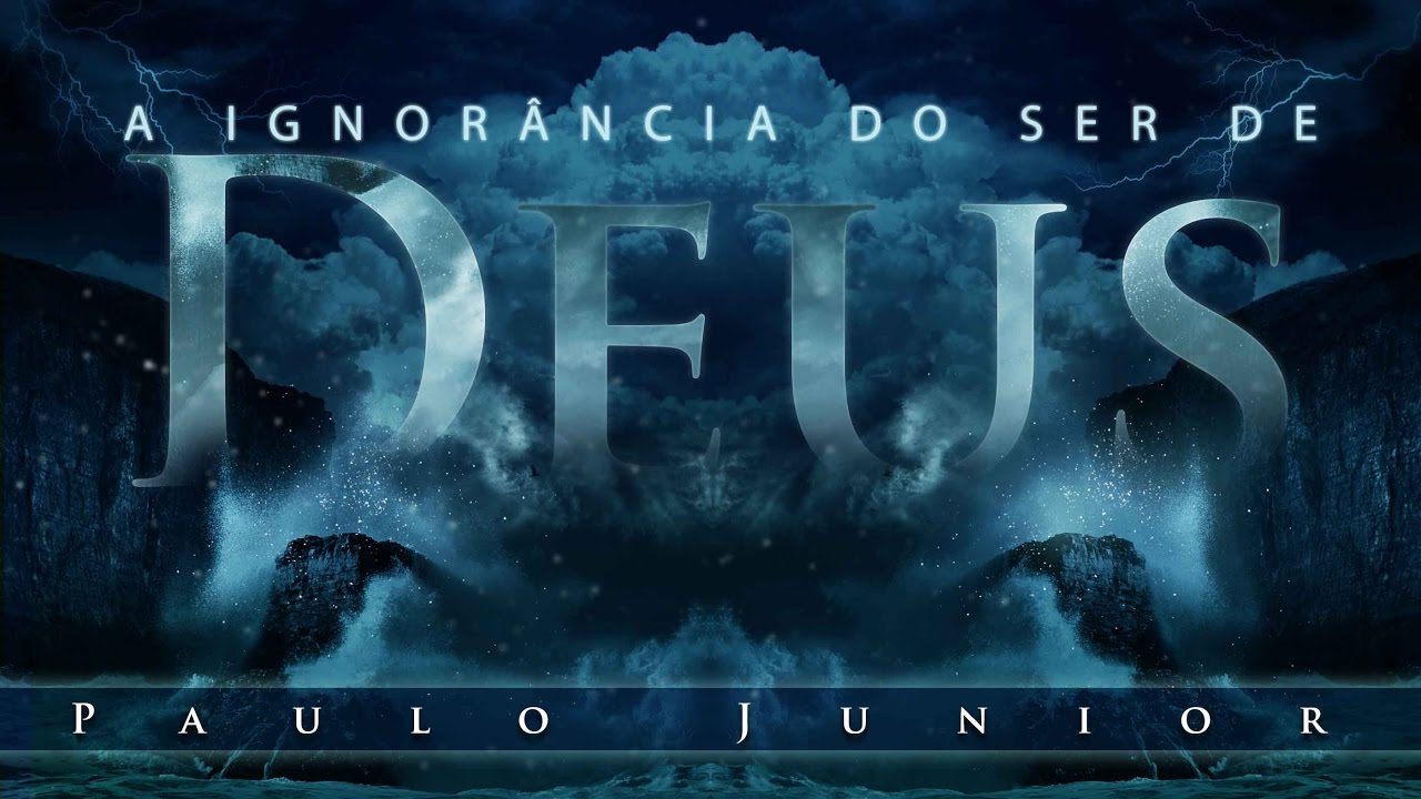 A Ignorância do Ser de Deus - Paulo Junior