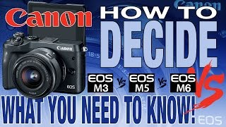 Canon EOS M3 M5 or M6 Which Mirrorless Camera To Buy?