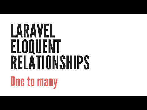 Laravel Eloquent Relationships: One To Many (1/6)