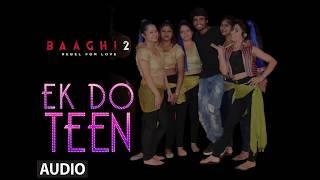 Full Audio Ek Do Teen Film Version Baaghi 2 Jacqueline F Tiger S Disha P Ahmed K Sajid N