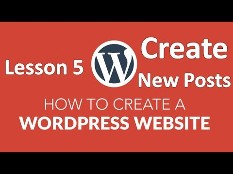 How to Build a Website Using WordPress Tutorial: Lesson 5 (Create New Posts)