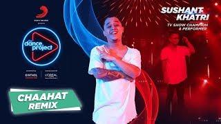 Chaahat - Remix | Sushant Khatri | Lyrical Hip Hop | The Dance Project