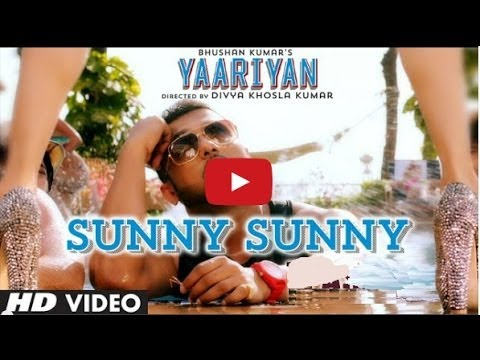 YAARIYAN - SUNNY SUNNY FULL VIDEO SONG - YO YO HONEY SINGH