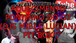AQUECIMENTO - PONTINHO DO G7(DJS MIBI E LUCIAN)PIT BOX