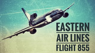 """Triple Trouble"" (Eastern Air Lines Flight 855)"