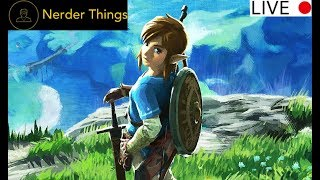 LIVESTREAM Legend of Zelda: Breath of the Wild Pt. 2 *NERDER THINGS*