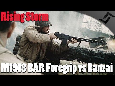 Rising Storm - M1918 BAR Foregrip vs Banzai! - US Gameplay