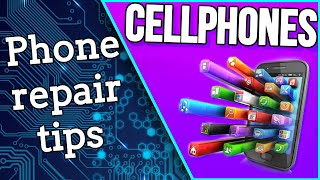 CELL PHONE... REPAIR TIPS!!!  (PART 2  2019!!)
