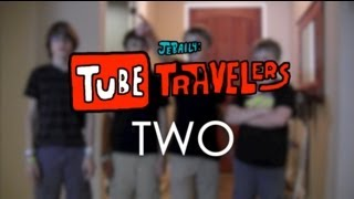 Tube Travelers [Part Two]