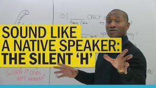 Sound like a native speaker: Delete the 'H'!