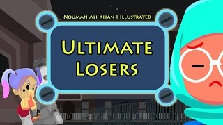Ultimate Losers | illustrated | Nouman Ali Khan | Subtitled