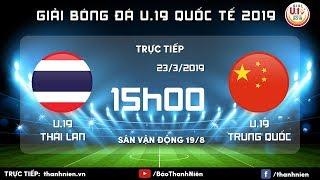 TRỰC TIẾP: Thái Lan (Thailand) vs Trung Quốc (China) | U.19 Quốc tế 2019