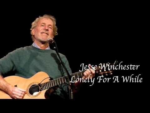 Jesse Winchester - Lonely For A While