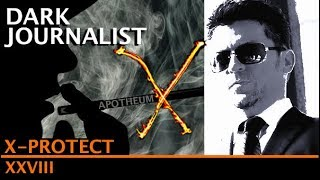 DARK JOURNALIST X-SERIES XXVIII: X-PROTECT MEN IN BLACK SECRET AGENTS OF THE UFO FILE!