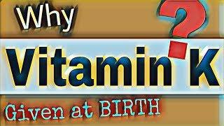 VITAMIN K I why VITAMIN K is given at birth