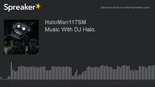 Music With DJ Halo. (made with Spreaker)