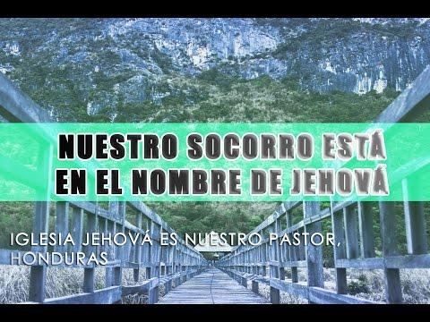 Nuestro socorro está en el nombre de Jehová, Iglesia Jehová es nuestro pastor, Tegucigalpa,Honduras