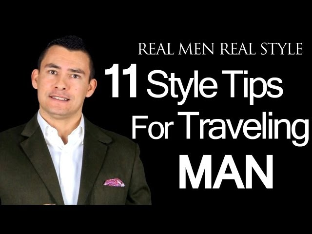 11 Style & Grooming Tips for the Traveling Man - Road Warrior Travel Advice