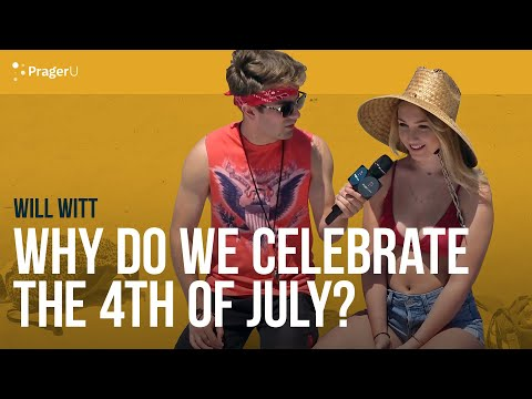 Why Do We Celebrate the Fourth of July? With Will Witt