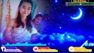 នឹកតែមិនអាចជួប ☆Dj khmer remix cực Đỉnh☆New khmer song trà vinh ☆Srey khmer châu thành/Dj mekong